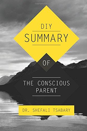 DIY Summary of: The Conscious Parent by Dr. Shefali Tsabary