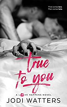 True to You (A Love Happens Novel Book 3) by [Watters, Jodi]