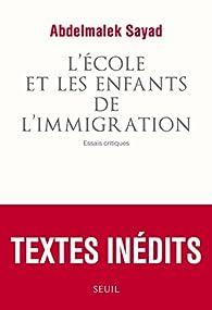 L'école et les enfants de l'immigration : Essais critiques par Abdelmalek Sayad