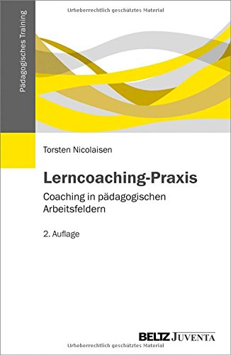 Lerncoaching-Praxis: Coaching in pädagogischen Arbeitsfeldern (Pädagogisches Training)