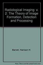 Radiological Imaging TheTheory of Image Formation, Detection, and Processing, Volume 2