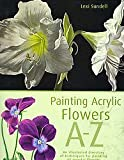 Painting Acrylic Flowers A to Z, Lexi Sundell, 1581809875