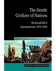 The Gentle Civilizer of Nations: The Rise and Fall of International Law 1870–1960