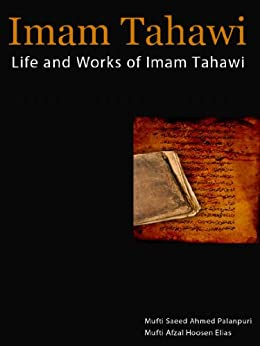 Imam Tahawi: Life and Works of Imam Tahawi by [Palanpuri, Mufti Saeed Ahmed, Hoosen Elias, Mufti Afzal]