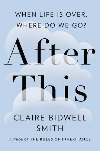After This: When Life Is Over, Where Do We Go?