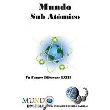 Mundo Sub Atómico: Todo lo Nuevo en Patículas Subatómicas (Un Futuro Diferente nº 63) (Spanish Edition)