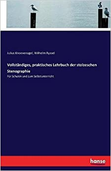 Vollständiges, praktisches Lehrbuch der stolzeschen Stenographie