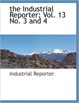 the Industrial Reporter: Vol. 13 No. 3 and 4