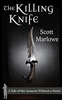 The Killing Knife (A Tale of the Assassin Without a Name #1 - 3) by [Marlowe, Scott]