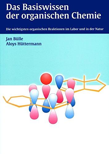 Das Basiswissen der organischen Chemie: Die wichtigsten organischen Reaktionen im Labor und in der Natur