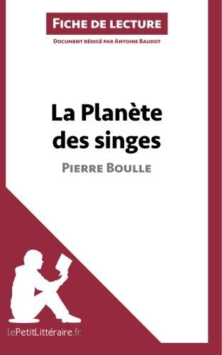 La Planète des singes de Pierre Boulle (Fiche de lecture): Résumé complet et analyse détaillée de l'oeuvre (French Edition) (La Planete Des Singes)