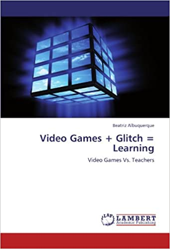 Video Games + Glitch = Learning: Video Games Vs. Teachers