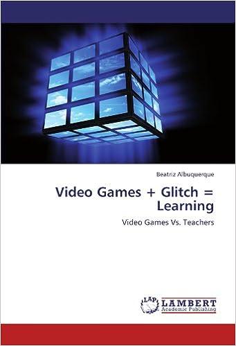 Video Games + Glitch = Learning: Video Games Vs. Teachers