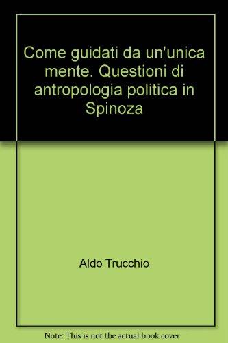 Come guidati da ununica mente. Questioni di antropologia politica in Spinoza Aldo Trucchio