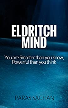 Eldritch Mind: You are smarter than you know, Powerful than you think by [Sachan, Paras]