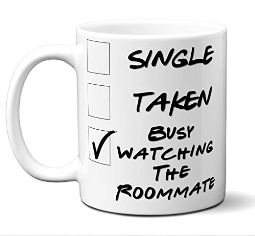 Funny The Roommate Novelty Movie Lover Gift Mug. Single, Taken, Busy Watching. Poster, Men, Women, Birthday, Christmas, Father's Day, Mother's Day. 11 oz.