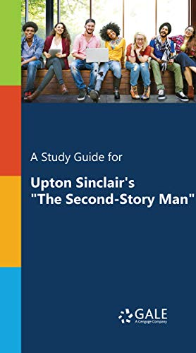 "A Study Guide for Upton Sinclair's ""The Second-Story Man"" (Drama for Students Book 36)"