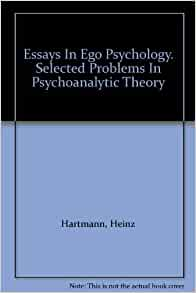hartmann essays ego psychology Integration of aristotle's four causes and ego psychology essay and values according to hartmann, people's defense mechanism develop their ego hartmann pointed out that the defense processes may simultaneously serve both the control of instinctual drive and adaptation to the.