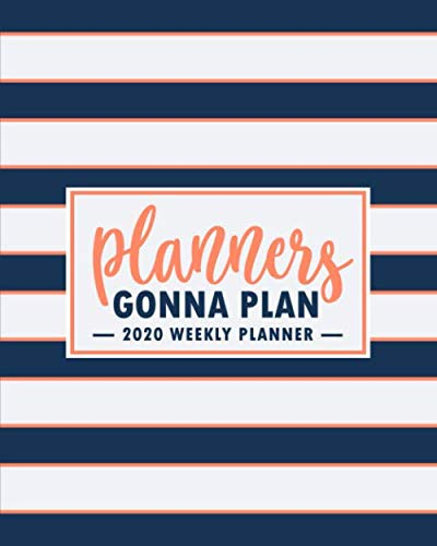 Planners Gonna Plan: 2020 Weekly Planner: Jan 1, 2020 to Dec 31, 2020: Weekly & Monthly View Planner, Organizer & Diary: Navy Blue Stripes & Gold 2714