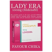 LADY ERA 100mg (Sildenafil): The complete guide on the super powerful FEMALE VIAGRA used for treating sexual Disorder, Increase Arousal, Libido and get maximum sexual satisfaction