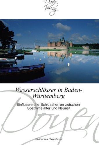Wasserschlösser in Baden-Württemberg: Einflussreiche Schlossherren zwischen Spätmittelalter und Neuzeit