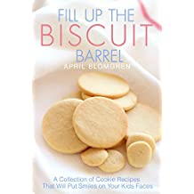 Fill Up the Biscuit Barrel: A Collection of Cookie Recipes That Will Put Smiles on Your Kids Faces