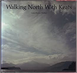 Walking North with Keats by Carol Kyros Walker (1992-05-29)