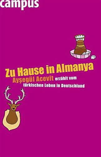 Zu Hause in Almanya: Aysegül Acevit erzählt vom türkischen Leben in Deutschland