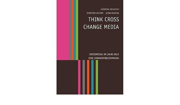 Think CROSS - Change MEDIA: Eine Standortbestimmung im Jahr 2012 (German Edition)