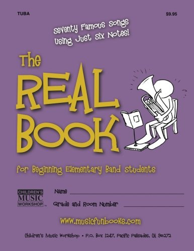 - The Real Book for Beginning Elementary Band Students (Tuba): Seventy Famous Songs Using Just Six Notes