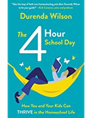 The Four-Hour School Day: How You and Your Kids Can Thrive in the Homeschool Life