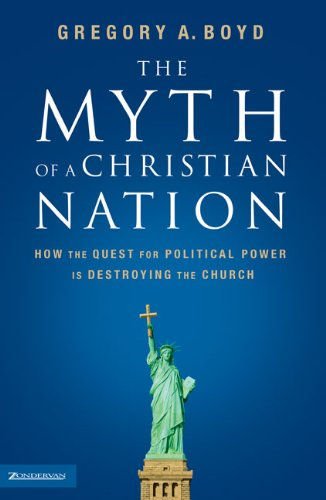 Download The Myth of a Christian Nation: How the Quest for Political Power Is Destroying the Church pdf