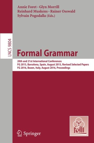 Formal Grammar: 20th and 21st International Conferences, FG 2015, Barcelona, Spain, August 2015,  Revised Selected Papers. FG 2016, Bozen, Italy, ... (Lecture Notes in Computer Science)