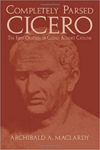 Book Completely Parsed Cicero: The First Oration Of Cicero Against Catiline by Archibald A Maclardy (2004-12-26)