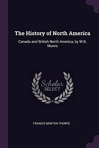 The History of North America: Canada and British North America, by W.B. Munro