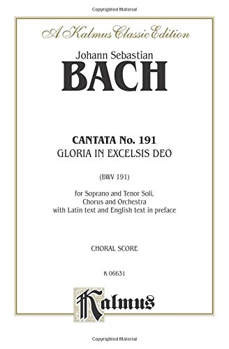 Cantata No. 191 -- Gloria in excelsis Deo: SATB with ST Soli (Latin Language Edition) (Kalmus Edition) (Latin Edition)