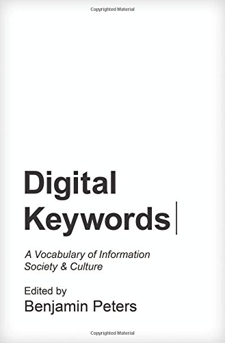 Digital Keywords: A Vocabulary of Information Society and Culture (Princeton Studies in Culture and Technology)