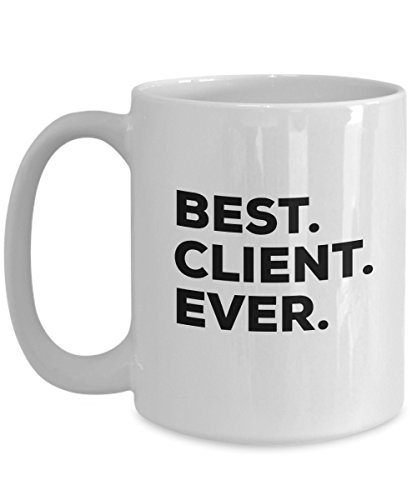 Client Mug - Best Client Ever Coffee Cup - Client Gifts - For Bags Basket Boxes - Appreciation Ideas - Unique Corporate Real Estate Valentine Photogr (Best Client Gift Ideas)