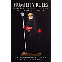 Humility Rules: Saint Benedict's Twelve-Step Guide to Genuine Self-Esteem