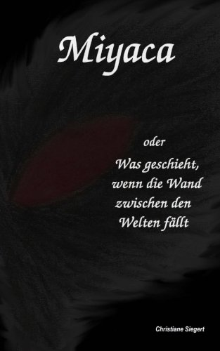 Miyaca: oder Was passiert, wenn die Wand zwischen den Welten faellt (German Edition)