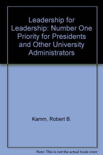 Leadership for Leadership: Number One Priority for Presidents and Other University Administrators by Kamm Robert B. (1983-01-01) Hardcover