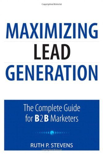 Maximizing Lead Generation: The Complete Guide for B2B Marketers (Que Biz-Tech) by Stevens, Ruth P. (2011) Paperback