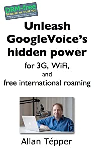 Unleash GoogleVoices hidden power for 3G, WiFi, and free international roaming