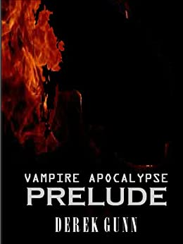 A Prelude to the Vampire Apocalypse by [Gunn, Derek]