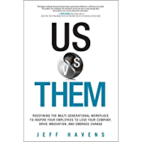 Us vs. Them: Redefining the Multi-Generational Workplace to Inspire Your Employees to Love Your Company, Drive…