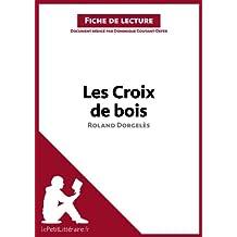 Les Croix de bois de Roland Dorgelès (Fiche de lecture): Résumé complet et analyse détaillée de l'oeuvre (French Edition)
