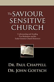 The Saviour Sensitive Church: Understanding and Avoiding Post-Modernism and the Seeker-Sensitive Church Movement by [Goetsch, John, Chappell, Paul]