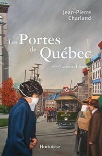 Les portes de Québec, tome 4 : La mort bleue par Charland