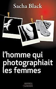 L'homme qui photographiait les femmes par Sacha Black