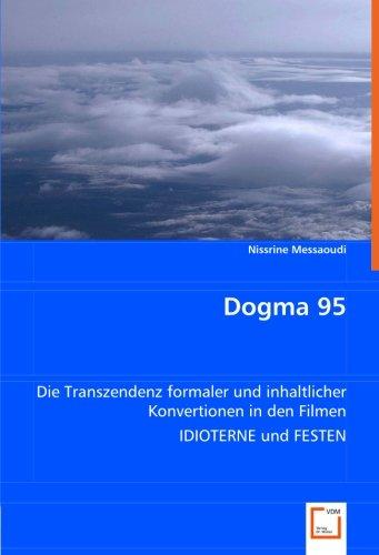 Dogma 95: Die Transzendenz formaler und inhaltlicher Konvertionen in den Filmen IDIOTERNE und FESTEN (German Edition)